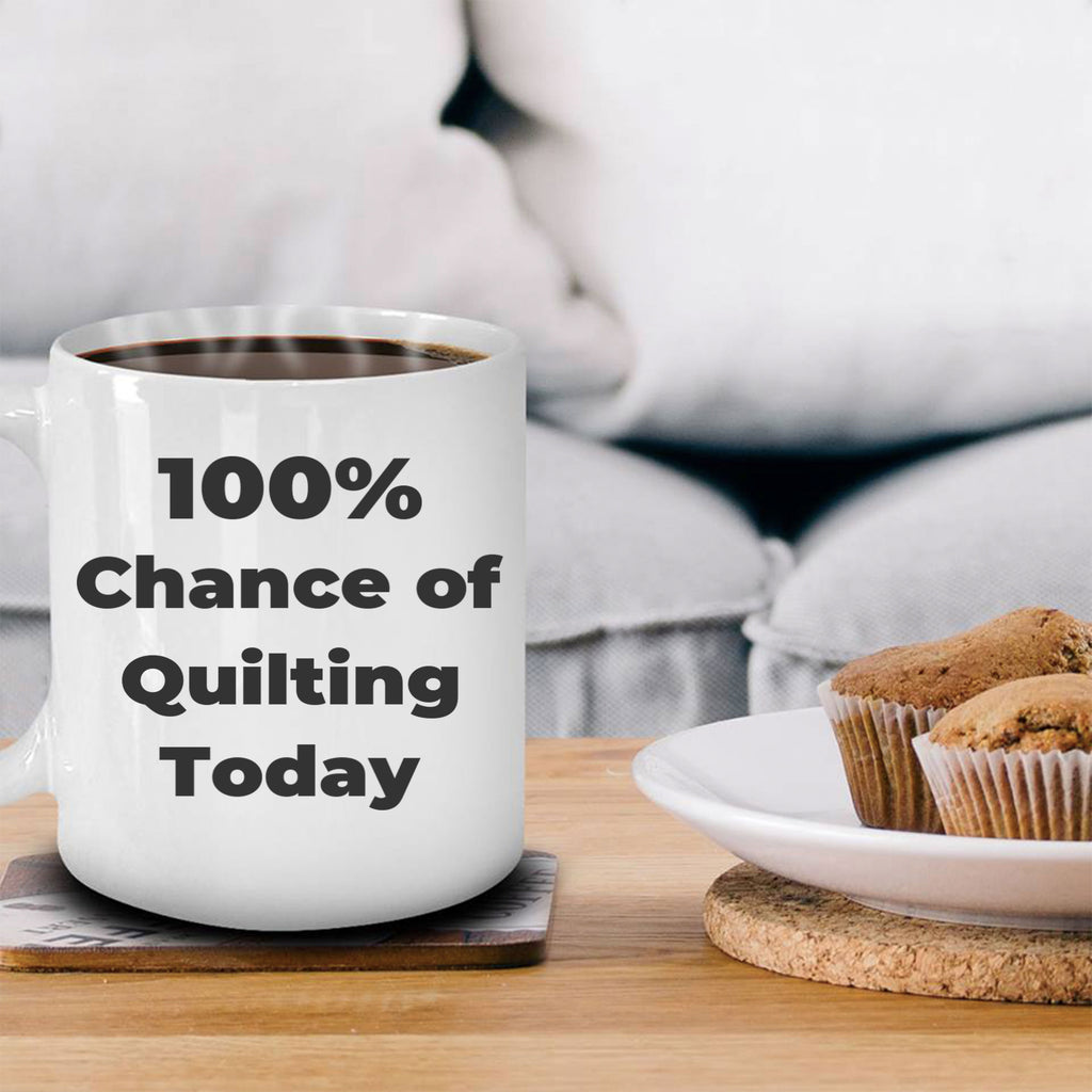 Quilter Coffee Mug 100 Percent Chance of Quilting Today Makes a Great Gift