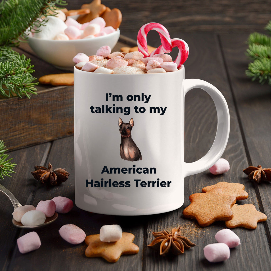 American Hairless Terrier Coffee Mug - I'm only talking to my American Hairless Terrier