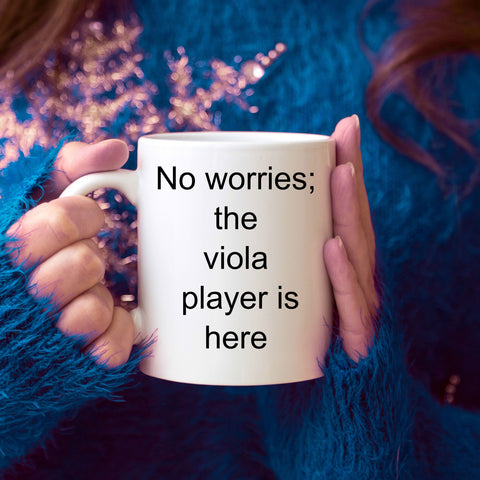 Viola Player Gift - No worries; the viola player is here funny coffee mug