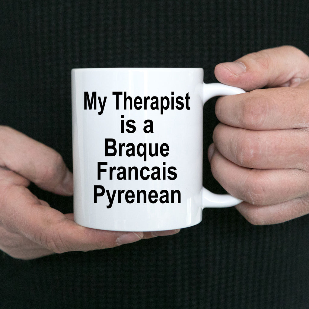 Braque Francais Pyrenean Dog Owner Lover Funny Gift Therapist White Ceramic Coffee Mug