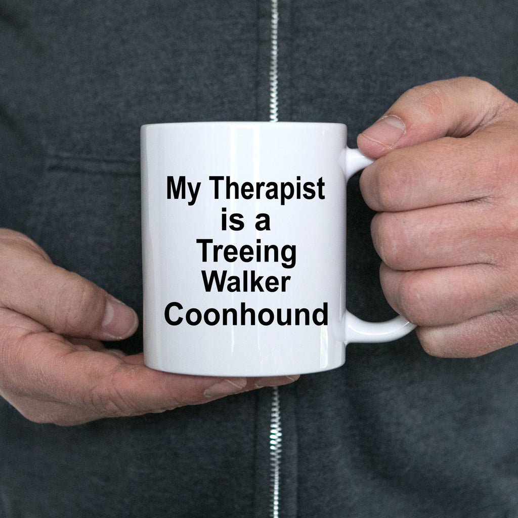 Treeing Walker Coonhound Dog Owner Lover Funny Gift Therapist White Ceramic Coffee Mug