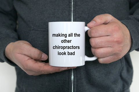 Chiropractor Coffee Mug - Making All The Others Look Bad Funny Novelty Cup Makes a Great Gift