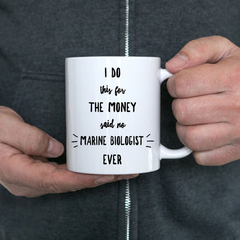 Best Marine Biologist Gift I Do This For The Money Funny Sarcastic Coffee Mug