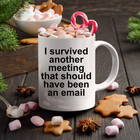 Funny Office Mug - I survived another meeting that should have been an email