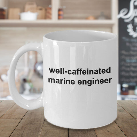 Marine Engineer White Ceramic Coffee Mug Makes a Great Funny Sarcastic Gift