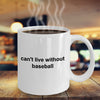 Baseball Fan Mug - Can't Live Without Baseball