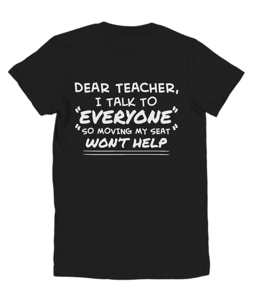 Dear Teacher, I Talk to Everyone So Moving My Seat Won't Help Funny Youth T-shirt
