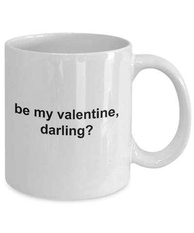 Be My Valentine Darling Funny Novelty Ceramic Coffee Mug Makes the Perfect Gift for Your Sweetheart