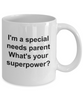I'm a Special Needs Parent What's Your Super Power Coffee Mug