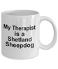Shetland Sheepdog Dog Owner Lover Funny Gift Therapist White Ceramic Coffee Mug