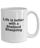 Sheltie Dog Breed Gift Life is Better With a Shetland Sheepdog Dad Mom Birthday Father's Mother's Day Ceramic Coffee Mug