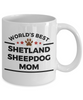 Sheltie Dog Breed Gift World's Best Shetland Sheepdog Mom Birthday Mother's Day Ceramic Coffee Mug