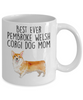 Best Ever Pembroke Welsh Corgi Dog Mom Ceramic Coffee Mug