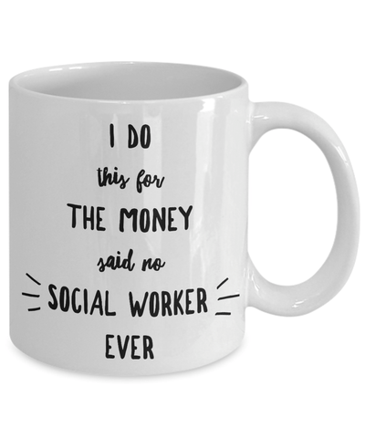Best Social Worker Gift I Do This For The Money Funny Sarcastic Coffee Mug