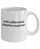 Pipeline Engineer Coffee Mug Funny Sarcastic Cup Makes a Great Gift