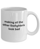 Making All The Other Firefighters Look Bad Funny Coffee Mug