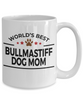 Bullmastiff Dog Lover Gift World's Best Mom Birthday Mother's Day White Ceramic Coffee Mug