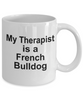 Funny French Bulldog Lover Gift Therapist White Ceramic Coffee Mug