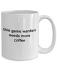 This Game Warden Needs More Coffee Funny Mug
