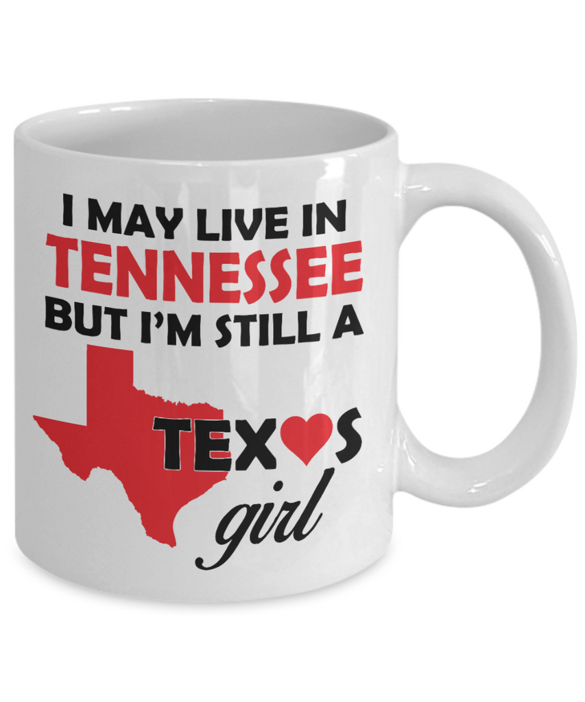 Texas Girl Coffee Mug - I May Live In Tennessee But I'm Still a Texas Girl