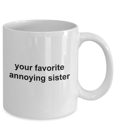 Your Favorite Annoying Sister Funny Coffee Mug