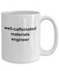 Materials Engineer White Ceramic Coffee Mug Makes a Great Funny Sarcastic Gift