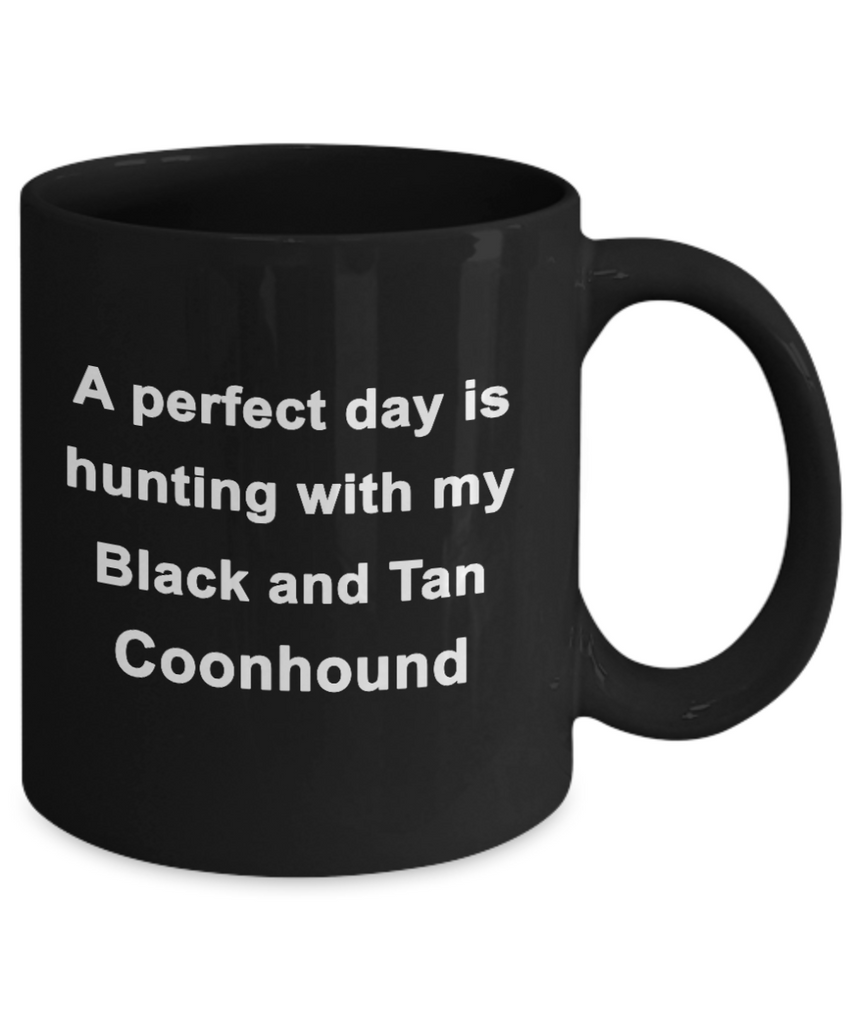Hunter Gift Perfect Day is Hunting with my Black and Tan Coonhound Black Ceramic Coffee Mug