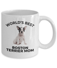 Boston Terrier Puppy Dog Lover Gift World's Best Mom Birthday Mother's Day White Ceramic Coffee Mug