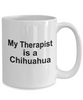 Funny Chihuahua Dog Lover Owner Gift Therapist White Ceramic Coffee Mug