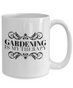 Gift for Gardener Coffee Mug - Gardening Is My Therapy