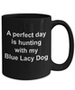 Blue Lacy Dog Gift Perfect Day is Hunting Black Ceramic Coffee Mug