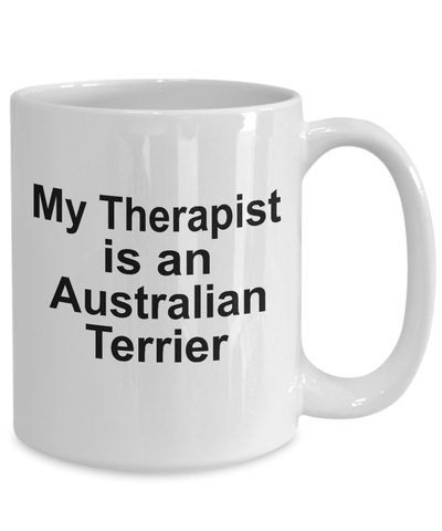 Australian Terrier Dog Owner Lover Funny Gift Therapist White Ceramic Coffee Mug