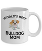 Bulldog Puppy Dog Lover Gift World's Best Mom Birthday Mother's Day White Ceramic Coffee Mug