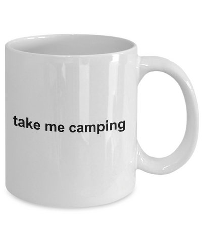 Take Me Camping Ceramic Coffee Mug Makes a Great Gift for the Happy Camper