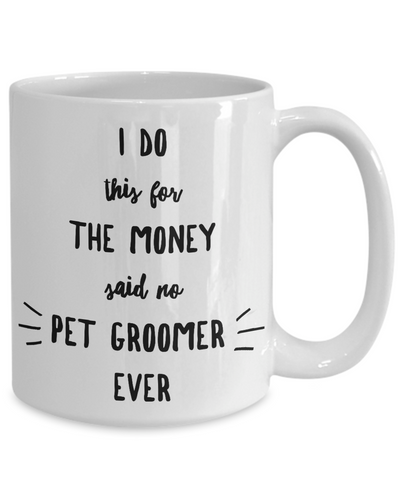 Pet Groomer Gift I Do This For The Money Funny Sarcastic Coffee Mug