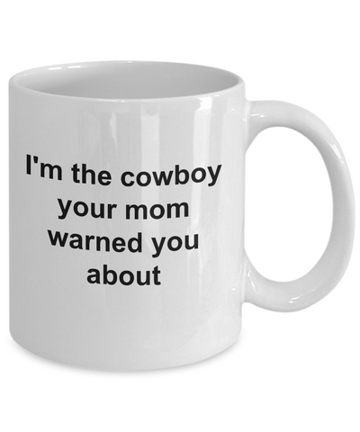 I'm the Cowboy Your Mom Warned You About Funny Novelty Coffee Mug