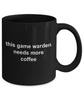 Game Warden Needs More Coffee Black Mug
