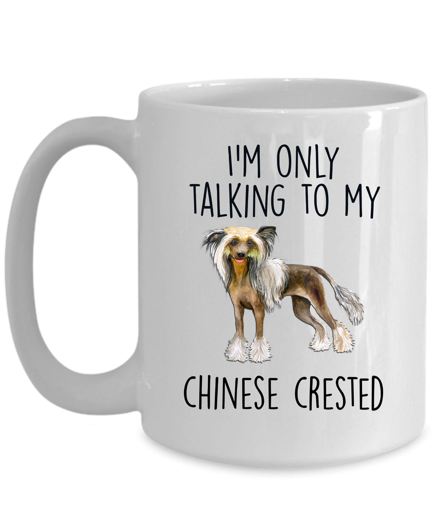 Chinese Crested Dog Funny Ceramic Coffee Mug - I'm Only Talking to My Chinese Crested