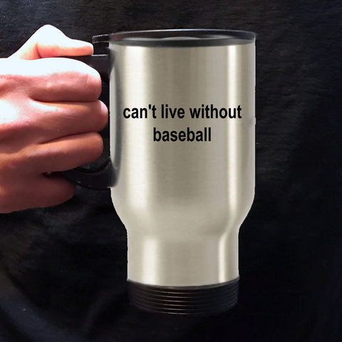 Baseball Sports Fan Travel Mug - Can't Live Without Baseball