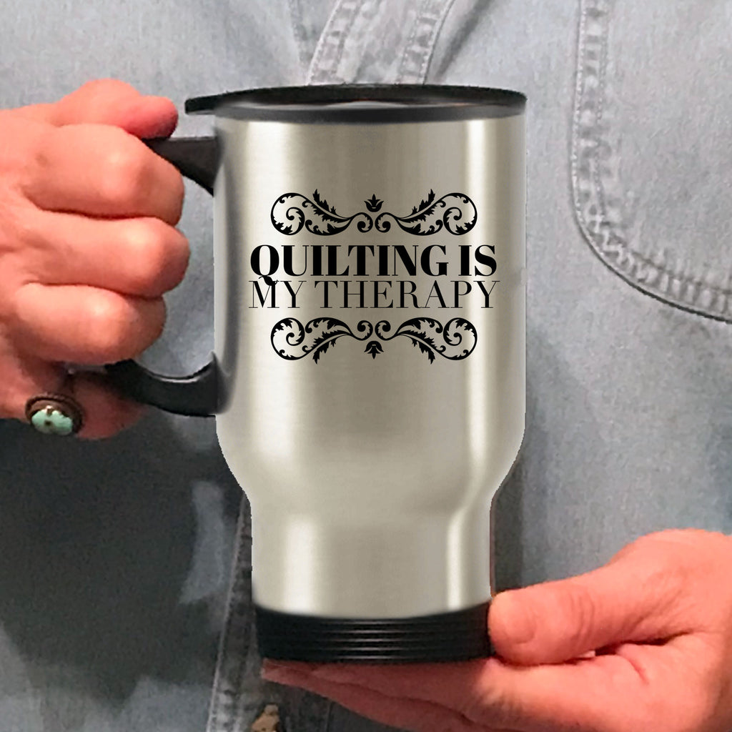 Quilter Gift - Quilting Is My Therapy Travel Coffee Mug