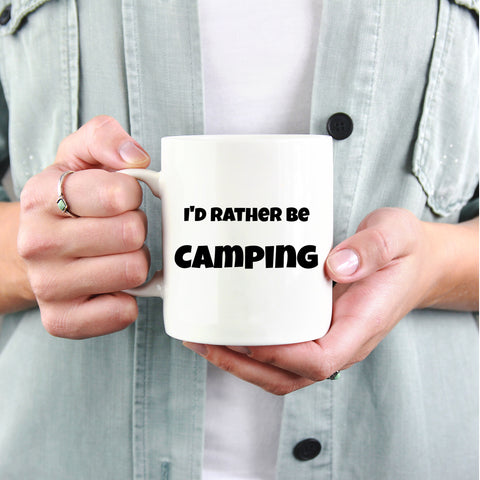 I'd Rather Be Camping White Ceramic Coffee Mug