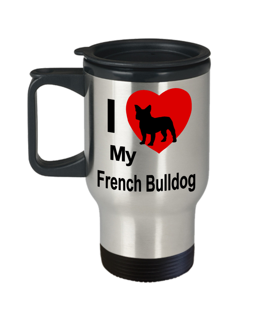 I Love My French Bulldog Gift Stainless Steel Travel Coffee Mug
