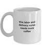 This Labor and Delivery Nurse Needs More Coffee Funny Novelty Ceramic White Mug