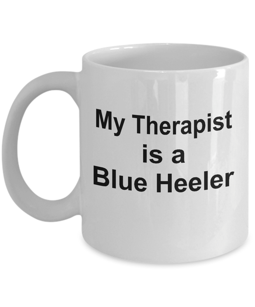 Blue Heeler Dog Owner Lover Funny Gift Therapist White Ceramic Coffee Mug