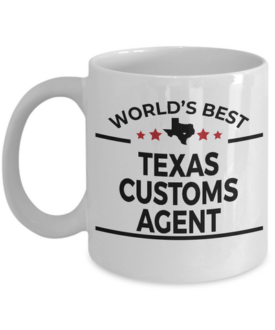 Texas Customs Agent Gift World's Best White Ceramic Coffee Mug