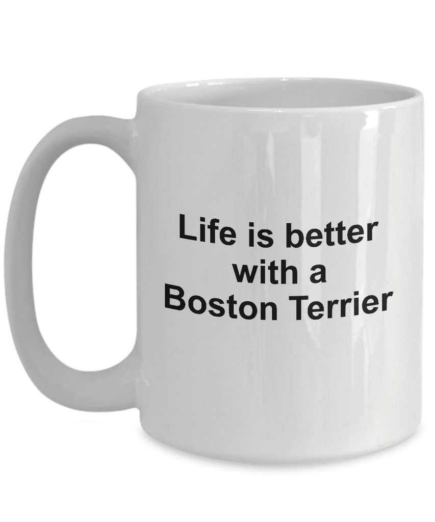 Boston Terrier Dog Breed Lover Gift Life is Better Ceramic Coffee Mug