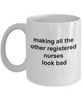 Registered Nurse Coffee Mug - Making All the Others Look Bad Funny Ceramic Coffee Mug