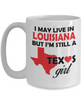 Texas Girl - I May Live In Louisiana But I'm Still a Texas Girl White Coffee Mug