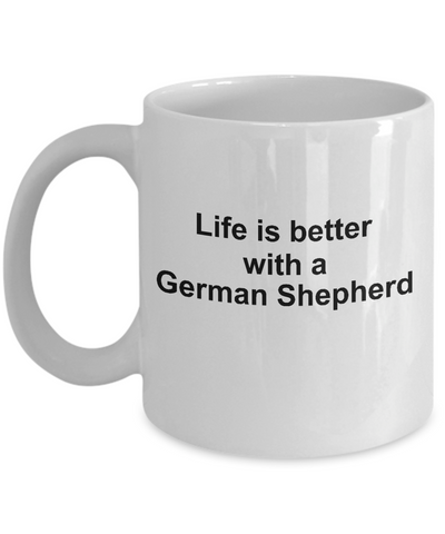 German Shepherd Dog Lover Gift Life is Better White Ceramic Coffee Mug