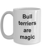 Bull Terrier Mug - Bull Terriers are Magic Funny Coffee Cup